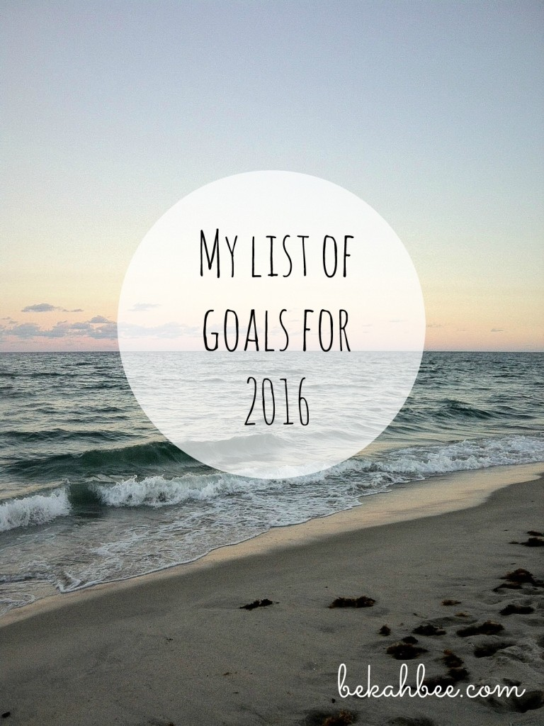 My list of goals for 2016 bekahbee.com