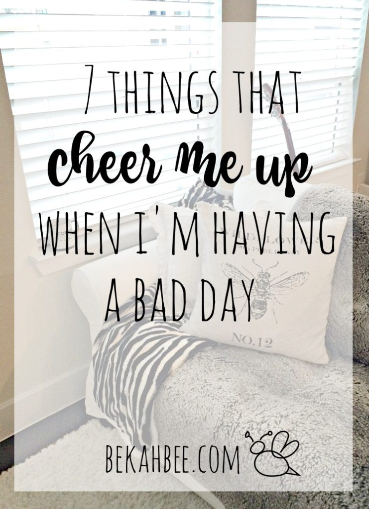 7 things that cheer me up when I'm having a bad day