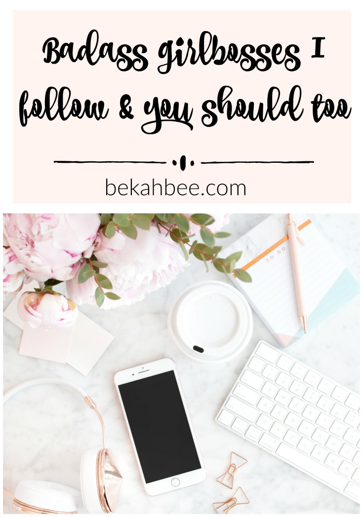 Badass girlbosses I follow and you should too | BekahBee